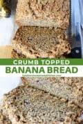 Top view of crumb topped banana bread with 2 slices on board and close view showing tender inside of slices.